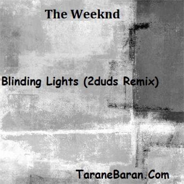 متن ترانه The Weeknd -Blinding Lights (2duds Remix)
